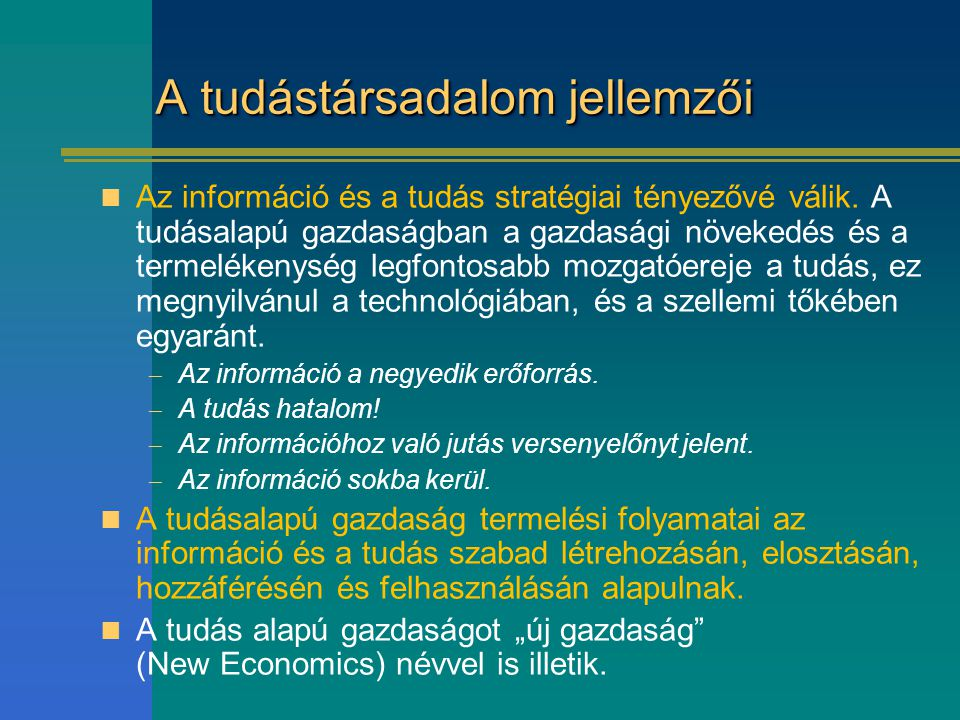 A tudástársadalom jellemzői Az információ és a tudás stratégiai tényezővé válik. A tudásalapú gazdaságban a gazdasági növekedés és a termelékenység le