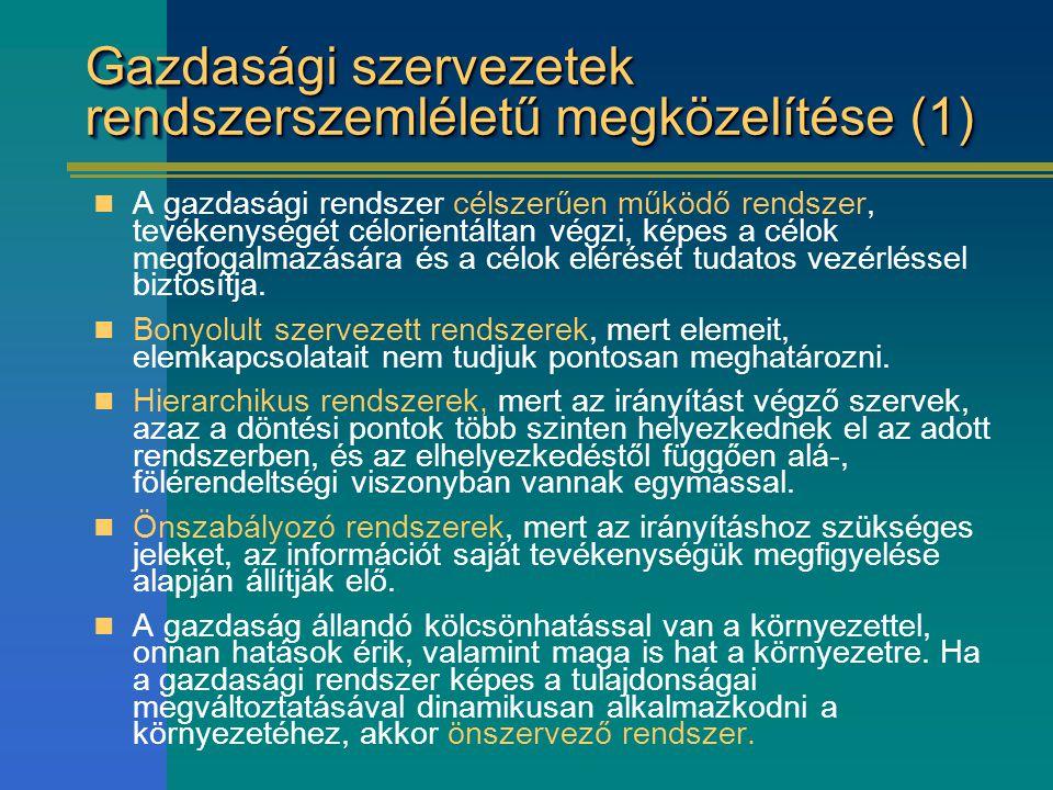 Gazdasági szervezetek rendszerszemléletű megközelítése (1) A gazdasági rendszer célszerűen működő rendszer, tevékenységét célorientáltan végzi, képes