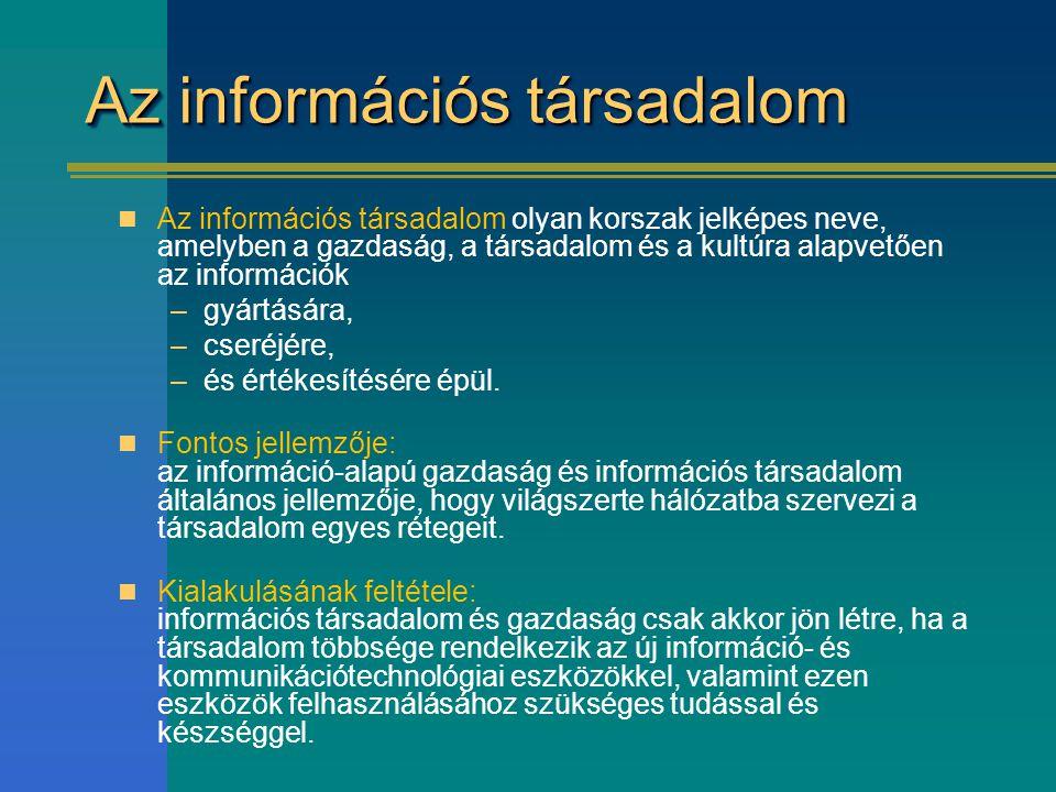 Az információs társadalom Az információs társadalom olyan korszak jelképes neve, amelyben a gazdaság, a társadalom és a kultúra alapvetően az informác