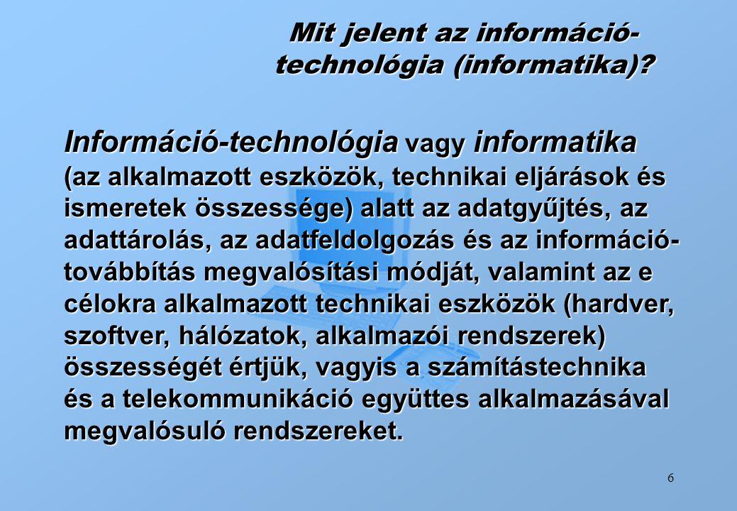 6 Mit jelent az információ- technológia (informatika)? Információ-technológia vagy informatika (az alkalmazott eszközök, technikai eljárások és ismere