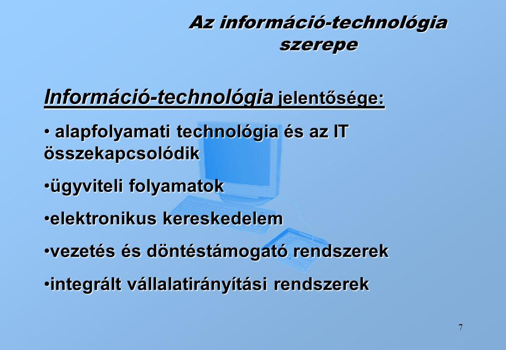 7 Az információ-technológia szerepe Információ-technológia jelentősége: alapfolyamati technológia és az IT összekapcsolódik alapfolyamati technológia
