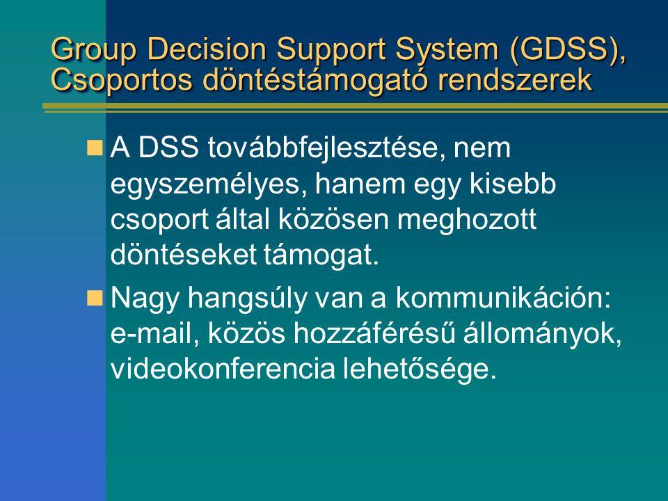 Group Decision Support System (GDSS), Csoportos döntéstámogató rendszerek A DSS továbbfejlesztése, nem egyszemélyes, hanem egy kisebb csoport által kö