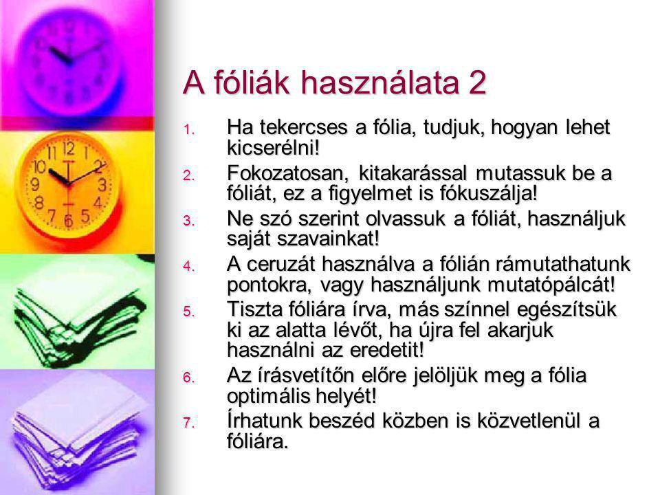 A fóliák használata 2 1. Ha tekercses a fólia, tudjuk, hogyan lehet kicserélni! 2. Fokozatosan, kitakarással mutassuk be a fóliát, ez a figyelmet is f