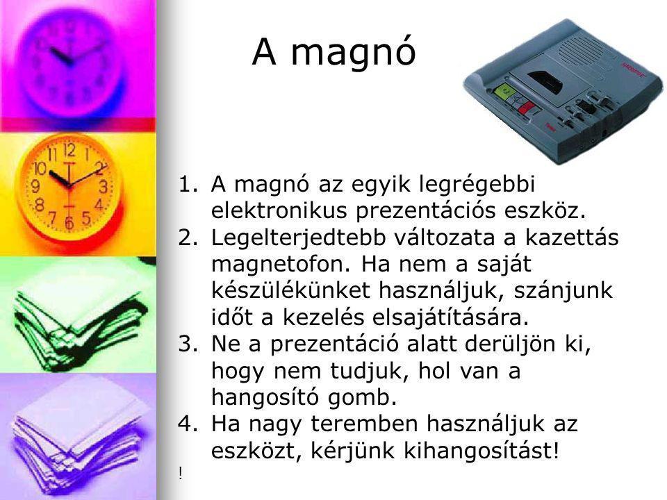 A magnó 1.A magnó az egyik legrégebbi elektronikus prezentációs eszköz. 2.Legelterjedtebb változata a kazettás magnetofon. Ha nem a saját készülékünke