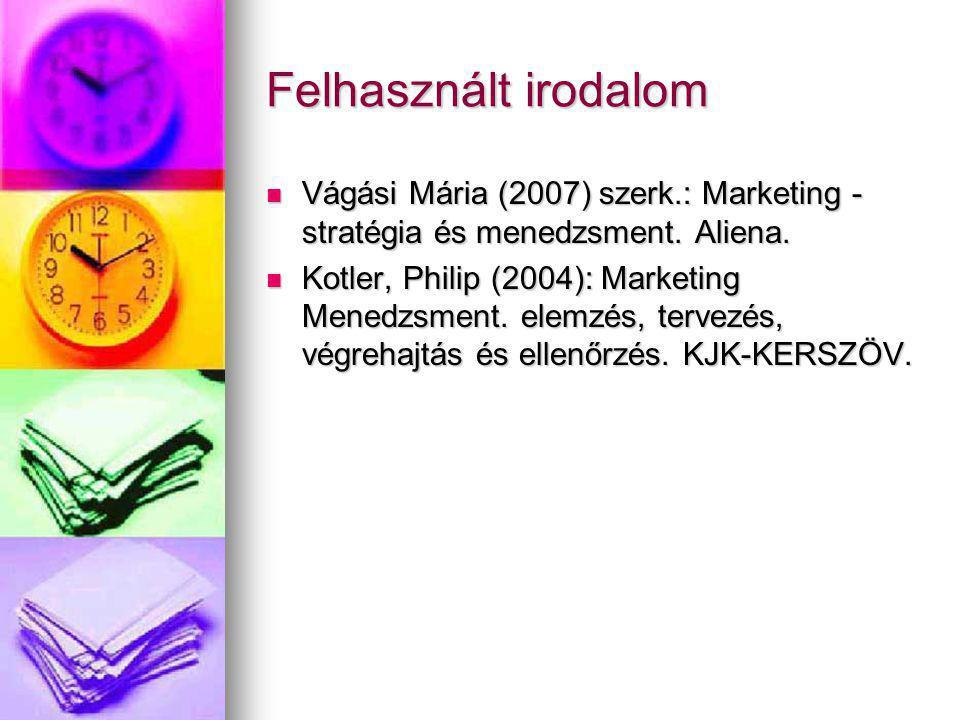 Felhasznált irodalom Vágási Mária (2007) szerk.: Marketing - stratégia és menedzsment. Aliena. Vágási Mária (2007) szerk.: Marketing - stratégia és me
