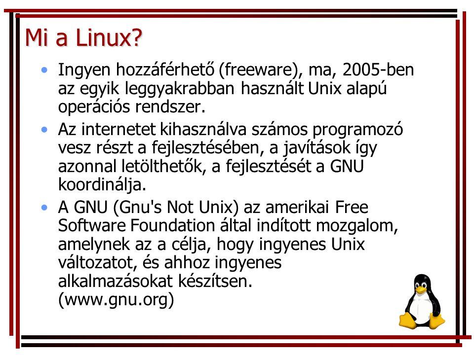 Mi a Linux? Ingyen hozzáférhető (freeware), ma, 2005-ben az egyik leggyakrabban használt Unix alapú operációs rendszer. Az internetet kihasználva szám