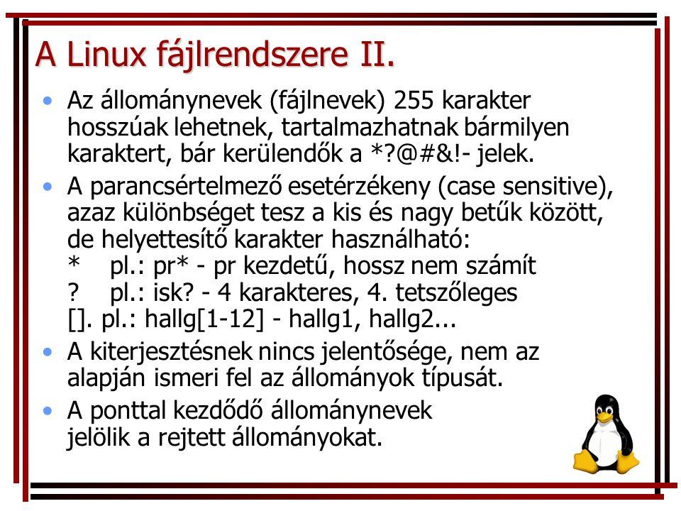 A Linux fájlrendszere II. Az állománynevek (fájlnevek) 255 karakter hosszúak lehetnek, tartalmazhatnak bármilyen karaktert, bár kerülendők a *?@#&!- j