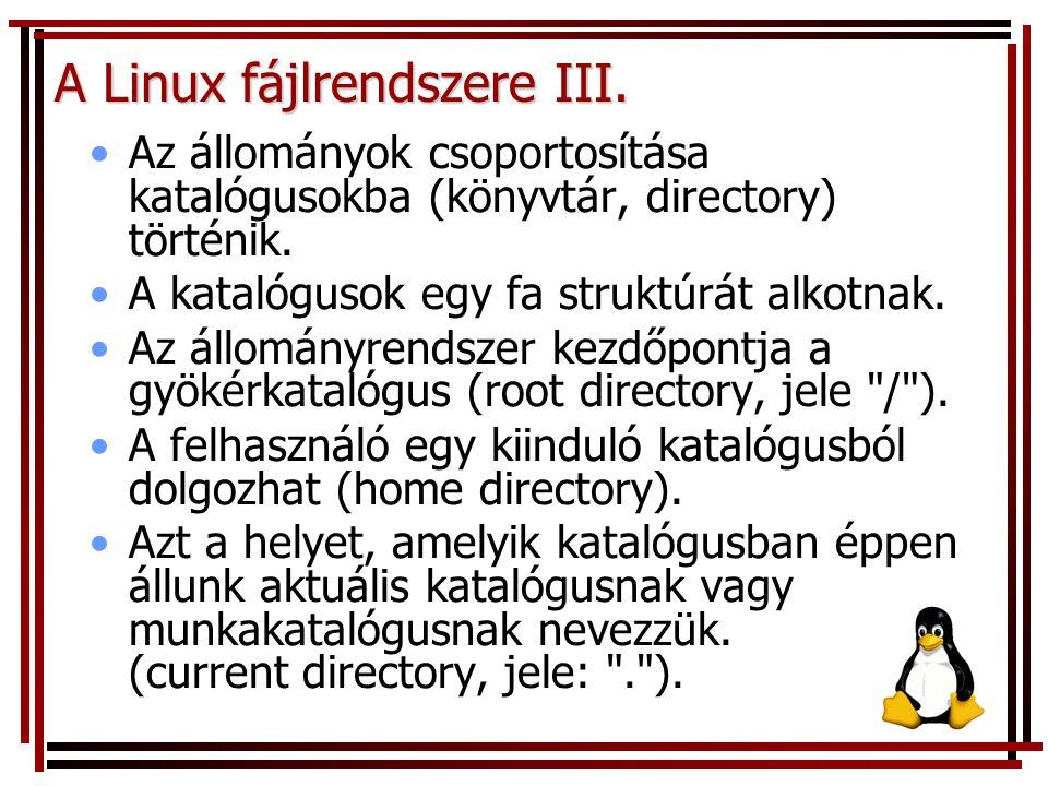 A Linux fájlrendszere III. Az állományok csoportosítása katalógusokba (könyvtár, directory) történik. A katalógusok egy fa struktúrát alkotnak. Az áll