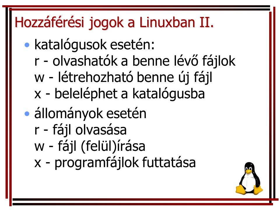Hozzáférési jogok a Linuxban II. katalógusok esetén: r - olvashatók a benne lévő fájlok w - létrehozható benne új fájl x - beleléphet a katalógusba ál