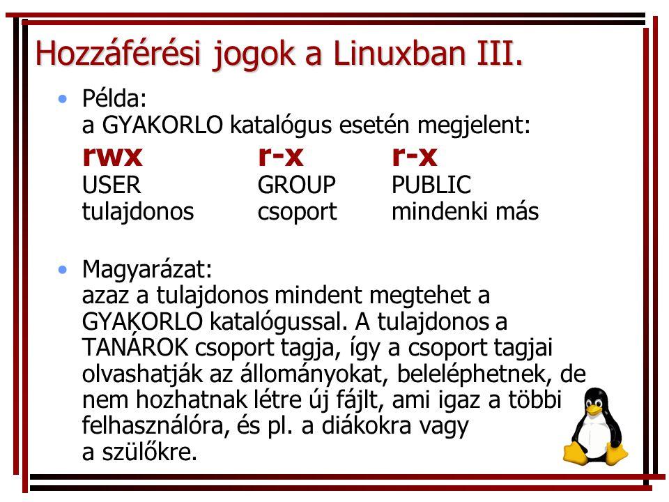 Hozzáférési jogok a Linuxban III. Példa: a GYAKORLO katalógus esetén megjelent: rwx r-xr-x USERGROUPPUBLIC tulajdonoscsoportmindenki más Magyarázat: a