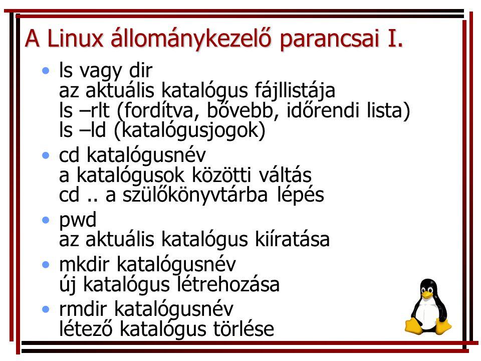 A Linux állománykezelő parancsai I. ls vagy dir az aktuális katalógus fájllistája ls –rlt (fordítva, bővebb, időrendi lista) ls –ld (katalógusjogok) c