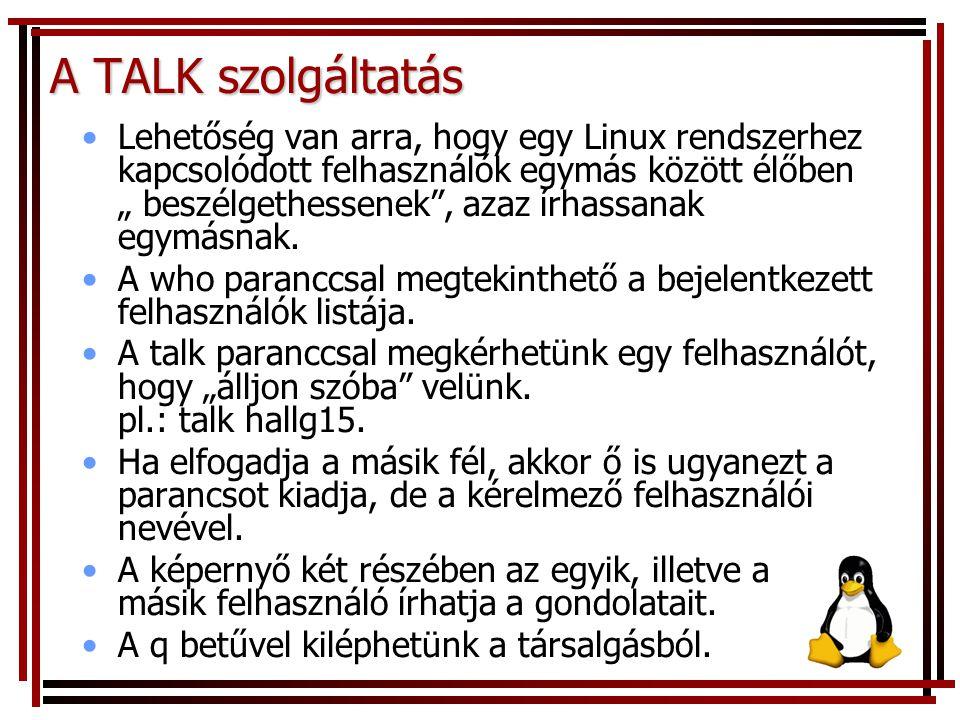 """A TALK szolgáltatás Lehetőség van arra, hogy egy Linux rendszerhez kapcsolódott felhasználók egymás között élőben """" beszélgethessenek"""", azaz írhassana"""