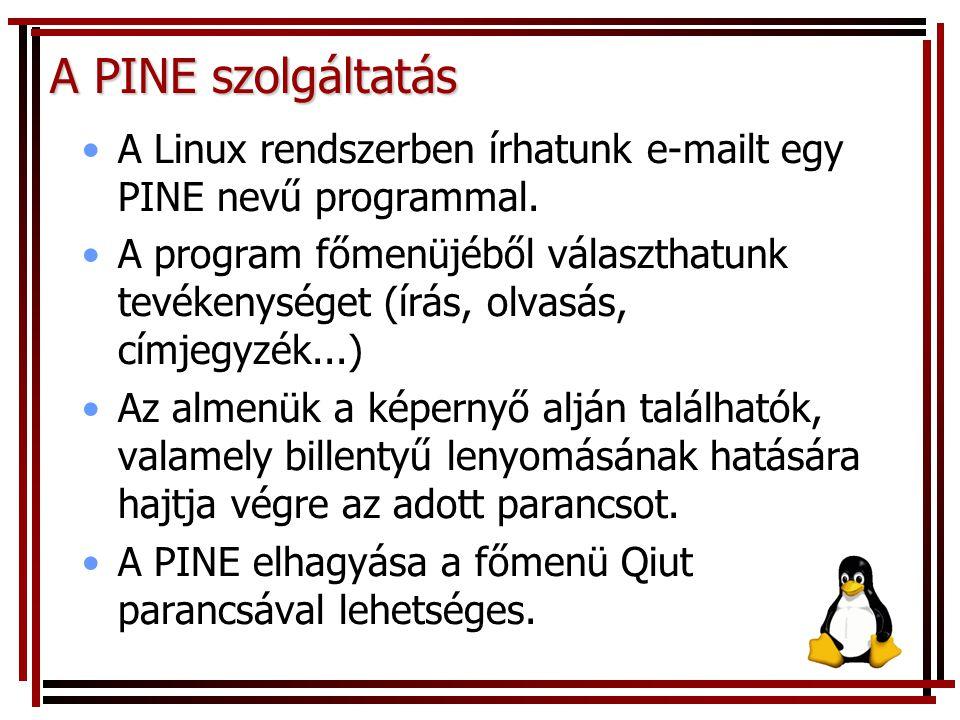 A PINE szolgáltatás A Linux rendszerben írhatunk e-mailt egy PINE nevű programmal. A program főmenüjéből választhatunk tevékenységet (írás, olvasás, c