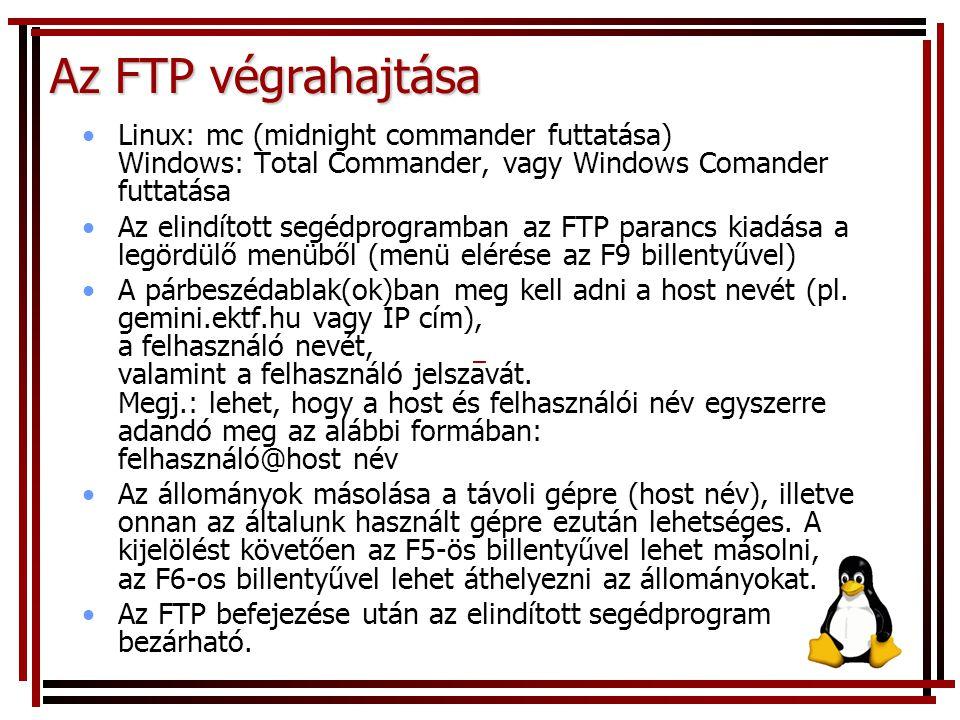 Az FTP végrahajtása Linux: mc (midnight commander futtatása) Windows: Total Commander, vagy Windows Comander futtatása Az elindított segédprogramban a