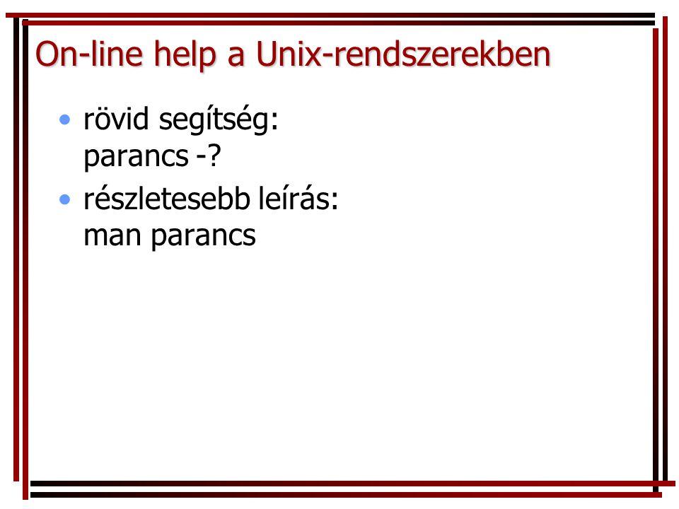 On-line help a Unix-rendszerekben rövid segítség: parancs -? részletesebb leírás: man parancs