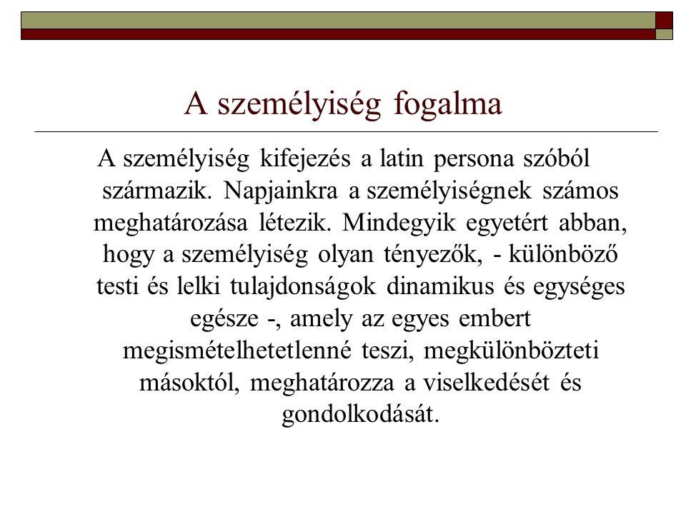 A személyiség fogalma A személyiség kifejezés a latin persona szóból származik. Napjainkra a személyiségnek számos meghatározása létezik. Mindegyik eg