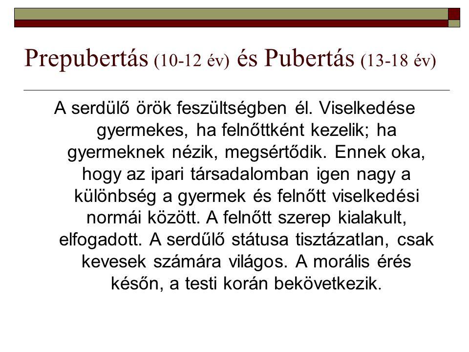 Prepubertás (10-12 év) és Pubertás (13-18 év) A serdülő örök feszültségben él. Viselkedése gyermekes, ha felnőttként kezelik; ha gyermeknek nézik, meg