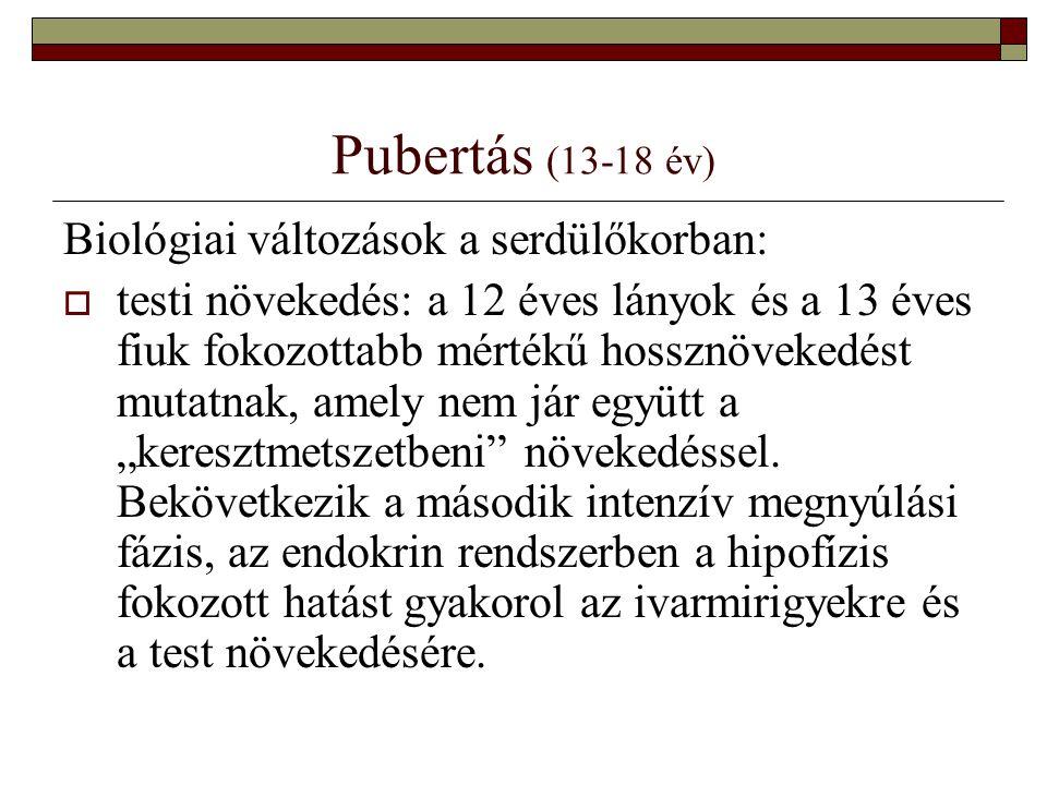Pubertás (13-18 év) Biológiai változások a serdülőkorban:  testi növekedés: a 12 éves lányok és a 13 éves fiuk fokozottabb mértékű hossznövekedést mu