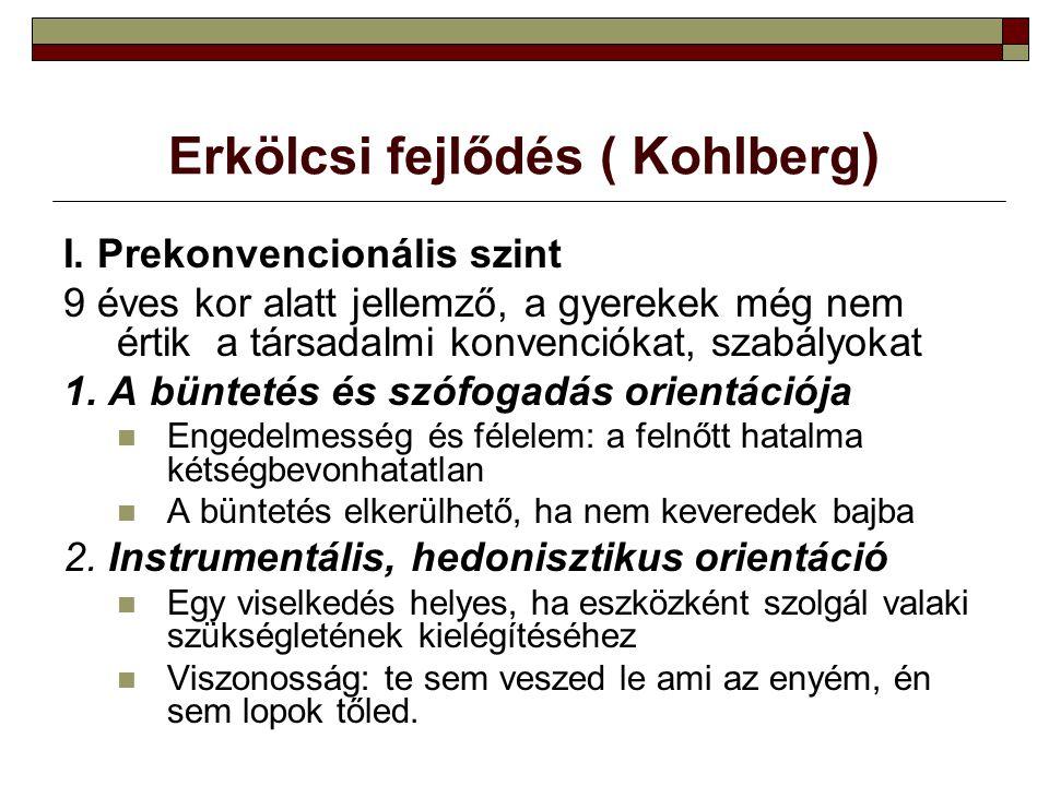 Erkölcsi fejlődés ( Kohlberg ) I. Prekonvencionális szint 9 éves kor alatt jellemző, a gyerekek még nem értik a társadalmi konvenciókat, szabályokat 1