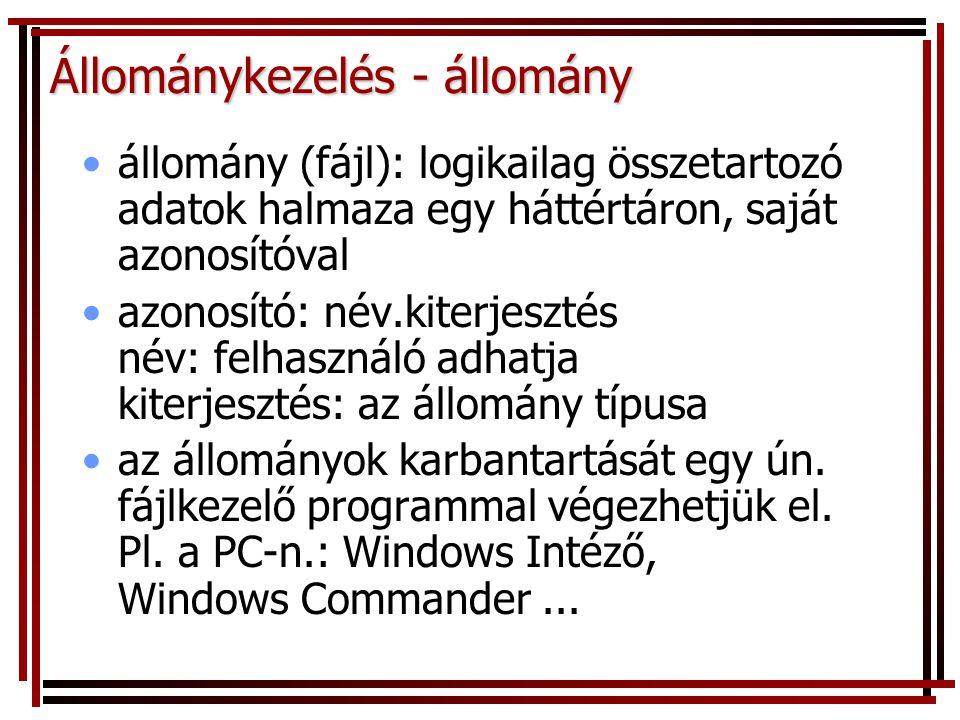Állománykezelés - állomány állomány (fájl): logikailag összetartozó adatok halmaza egy háttértáron, saját azonosítóval azonosító: név.kiterjesztés név