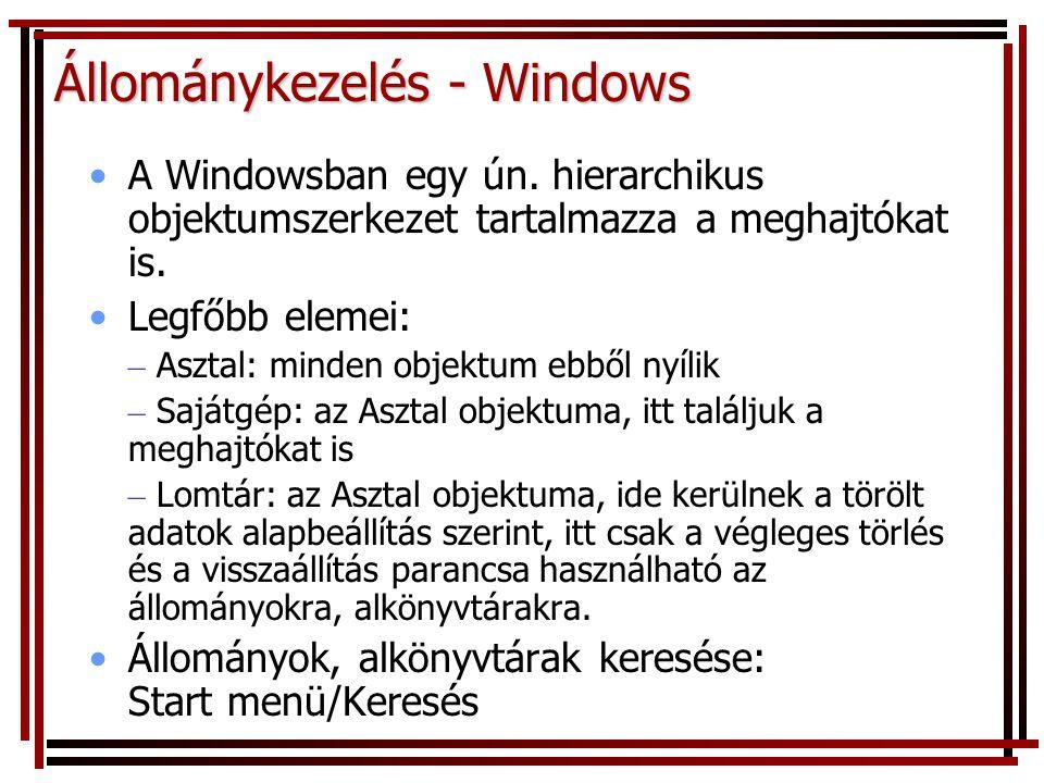 Állománykezelés - Windows A Windowsban egy ún. hierarchikus objektumszerkezet tartalmazza a meghajtókat is. Legfőbb elemei: – Asztal: minden objektum