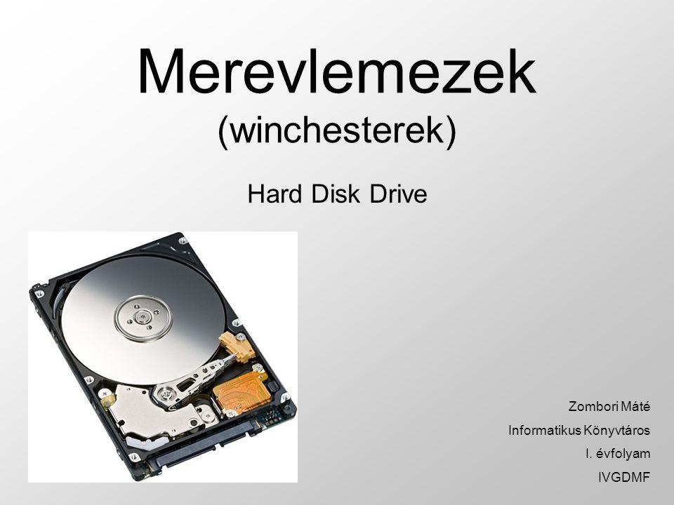 Merevlemezek (winchesterek) Hard Disk Drive Zombori Máté Informatikus Könyvtáros I. évfolyam IVGDMF