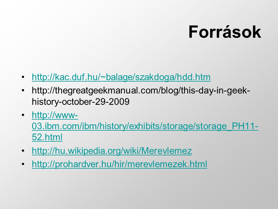 Források http://kac.duf.hu/~balage/szakdoga/hdd.htm http://thegreatgeekmanual.com/blog/this-day-in-geek- history-october-29-2009 http://www- 03.ibm.co