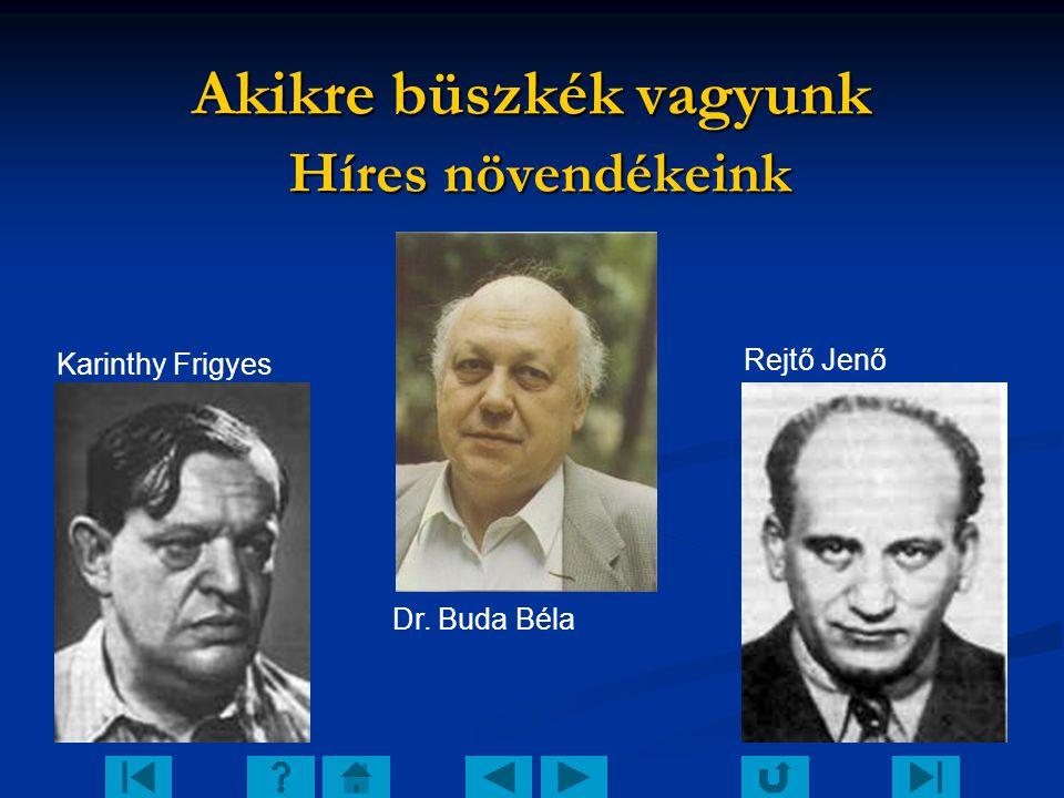 Akikre büszkék vagyunk Híres növendékeink Karinthy Frigyes Rejtő Jenő Dr. Buda Béla