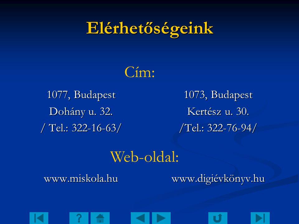Elérhetőségeink 1077, Budapest Dohány u. 32. / Tel.: 322-16-63/ www.miskola.hu 1073, Budapest Kertész u. 30. /Tel.: 322-76-94/ www.digiévkönyv.hu Cím: