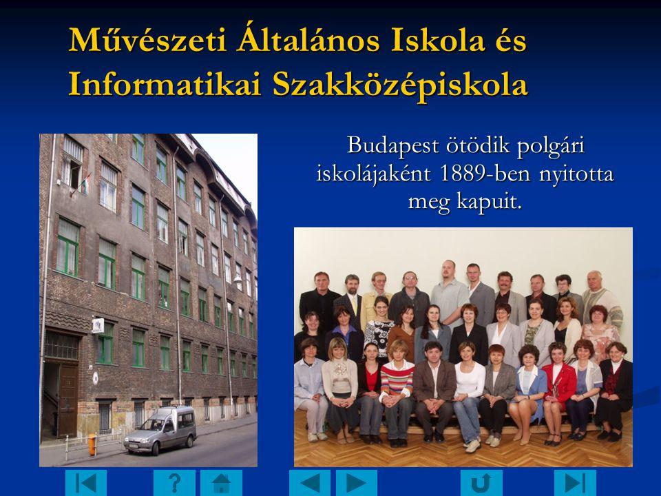 Művészeti Általános Iskola és Informatikai Szakközépiskola Budapest ötödik polgári iskolájaként 1889-ben nyitotta meg kapuit.