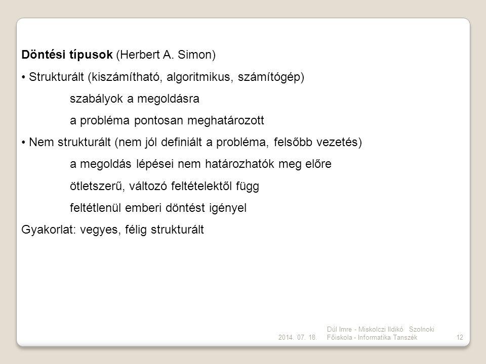 2014. 07. 18. Dúl Imre - Miskolczi Ildikó Szolnoki Főiskola - Informatika Tanszék12 Döntési típusok (Herbert A. Simon) Strukturált (kiszámítható, algo