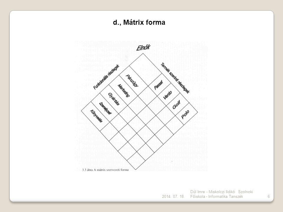 2014. 07. 18. Dúl Imre - Miskolczi Ildikó Szolnoki Főiskola - Informatika Tanszék6 d., Mátrix forma