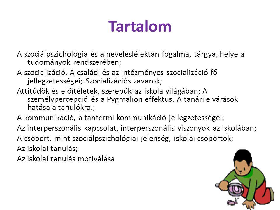 Tartalom A szociálpszichológia és a neveléslélektan fogalma, tárgya, helye a tudományok rendszerében; A szocializáció. A családi és az intézményes szo