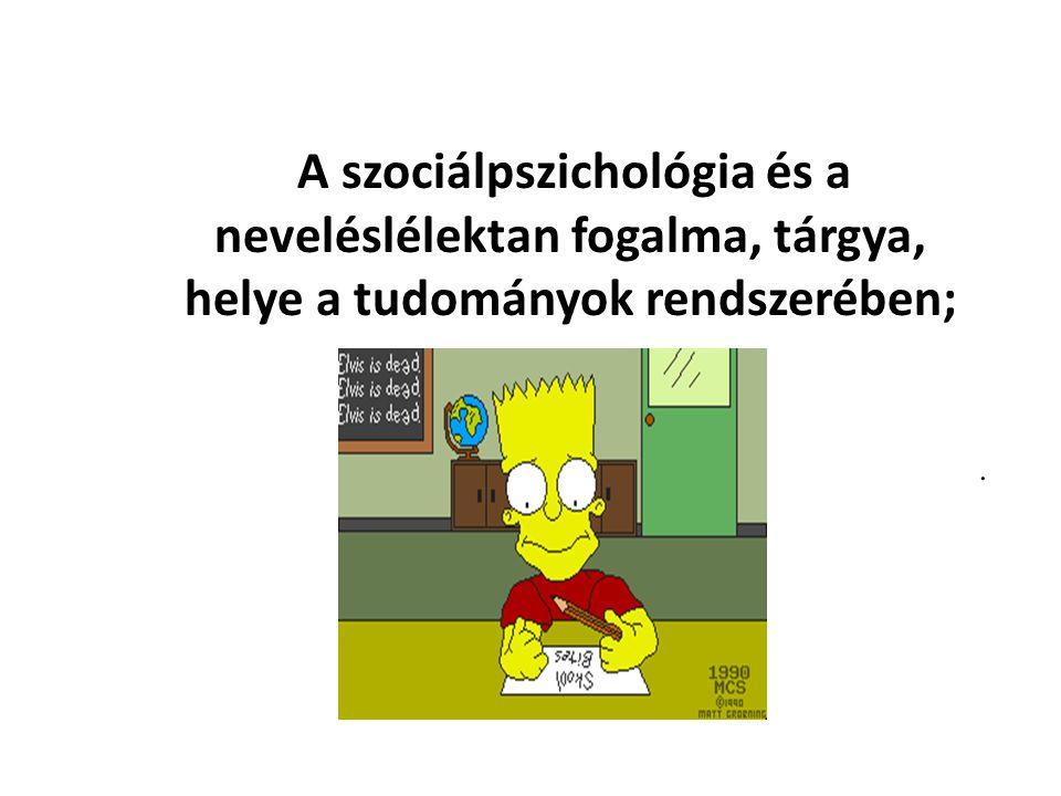 A szociálpszichológia és a neveléslélektan fogalma, tárgya, helye a tudományok rendszerében;.