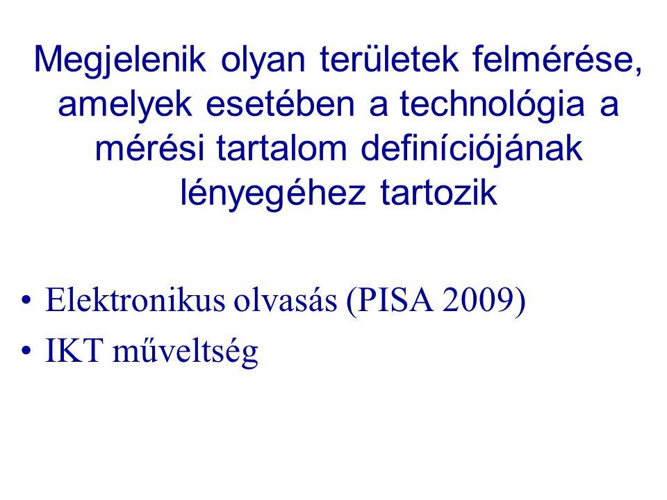 Megjelenik olyan területek felmérése, amelyek esetében a technológia a mérési tartalom definíciójának lényegéhez tartozik Elektronikus olvasás (PISA 2009) IKT műveltség