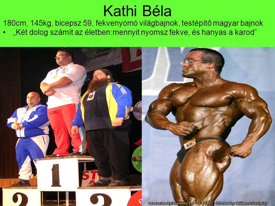 """Kathi Béla 180cm, 145kg, bicepsz 59, fekvenyomó világbajnok, testépítő magyar bajnok """"Két dolog számít az életben:mennyit nyomsz fekve, és hanyas a karod"""