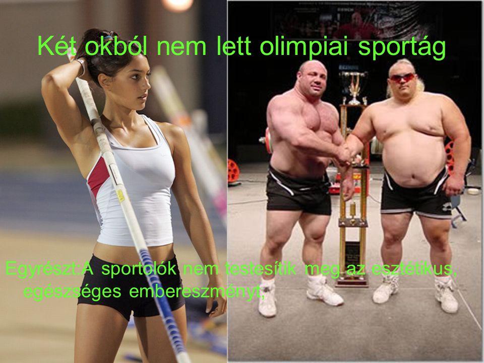 Két okból nem lett olimpiai sportág Egyrészt:A sportolók nem testesítik meg az esztétikus, egészséges embereszményt,