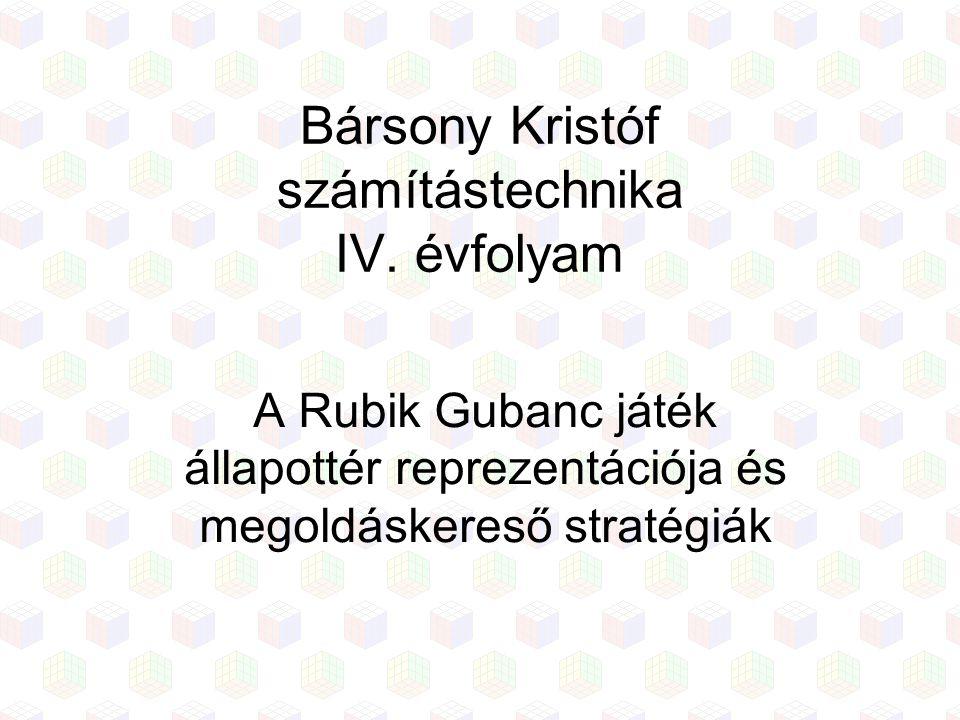 Bársony Kristóf számítástechnika IV. évfolyam A Rubik Gubanc játék állapottér reprezentációja és megoldáskereső stratégiák
