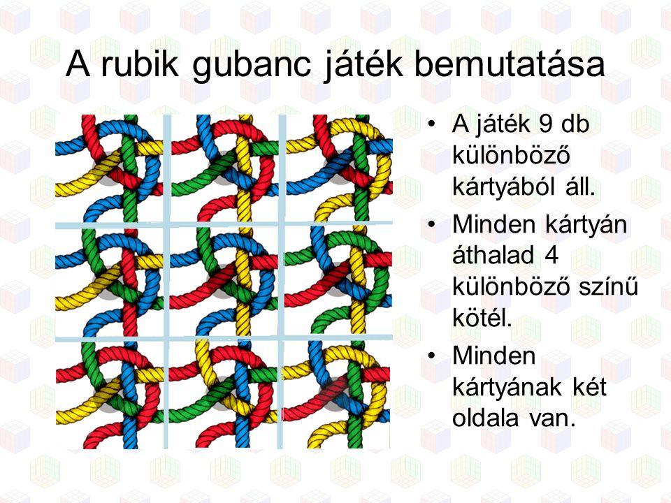 A rubik gubanc játék bemutatása A játék 9 db különböző kártyából áll. Minden kártyán áthalad 4 különböző színű kötél. Minden kártyának két oldala van.