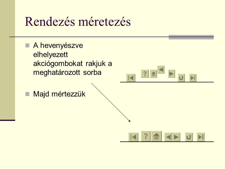 Rendezés méretezés A hevenyészve elhelyezett akciógombokat rakjuk a meghatározott sorba Majd mértezzük
