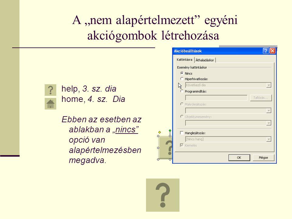 """A """"nem alapértelmezett"""" egyéni akciógombok létrehozása help, 3. sz. dia home, 4. sz. Dia Ebben az esetben az ablakban a """"nincs"""" opció van alapértelmez"""