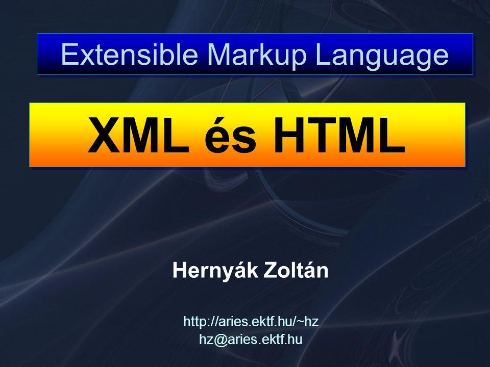 Hernyák Zoltán http://aries.ektf.hu/~hz hz@aries.ektf.hu XML és HTML