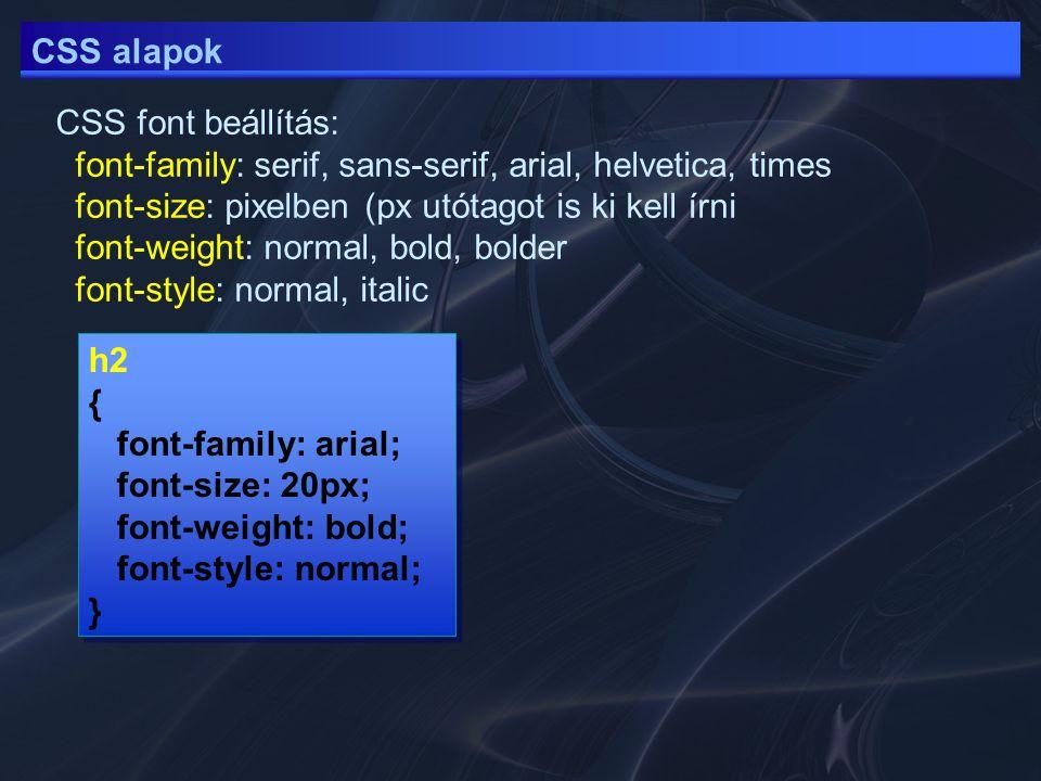 CSS alapok CSS font beállítás: font-family: serif, sans-serif, arial, helvetica, times font-size: pixelben (px utótagot is ki kell írni font-weight: n