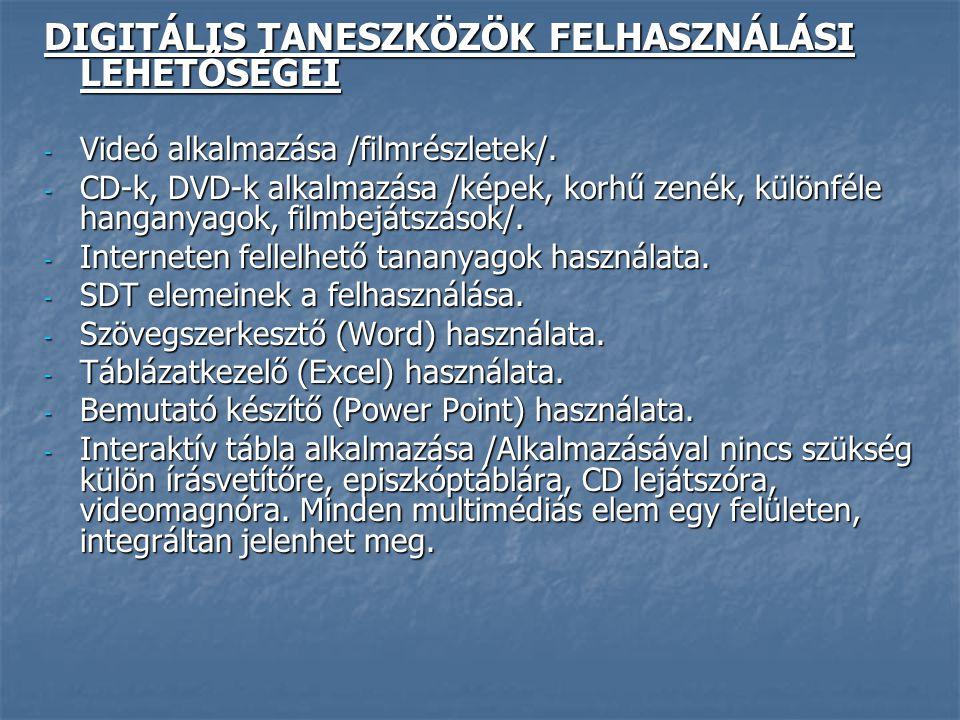 DIGITÁLIS TANESZKÖZÖK FELHASZNÁLÁSI LEHETŐSÉGEI - Videó alkalmazása /filmrészletek/. - CD-k, DVD-k alkalmazása /képek, korhű zenék, különféle hanganya