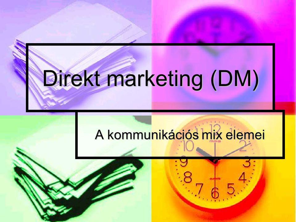 Marketingkommunikációs mix reklám (advertising) vásárlásösztönzési eszközök (sales promotion) személyes értékesítés (personal selling) közönségkapcsolat (PR) direktmarketing (DM)