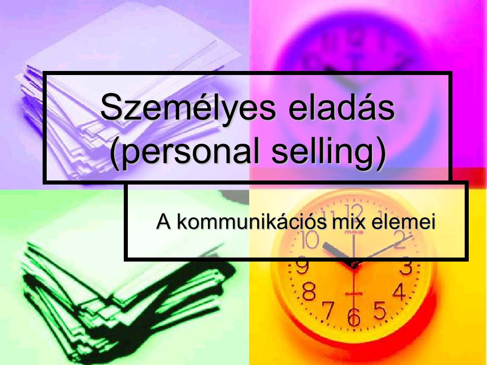 Személyes eladás (personal selling) A kommunikációs mix elemei