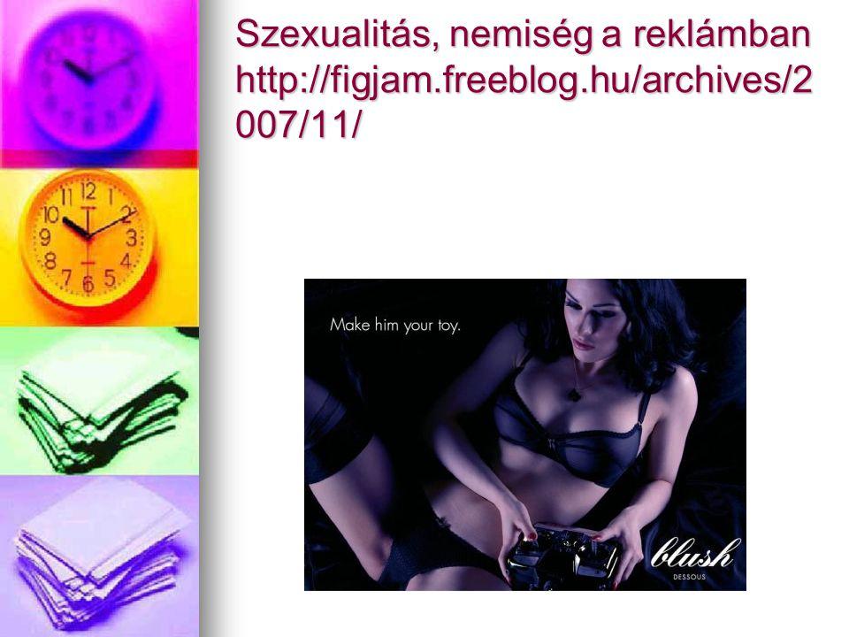 Szexualitás, nemiség a reklámban http://figjam.freeblog.hu/archives/2 007/11/