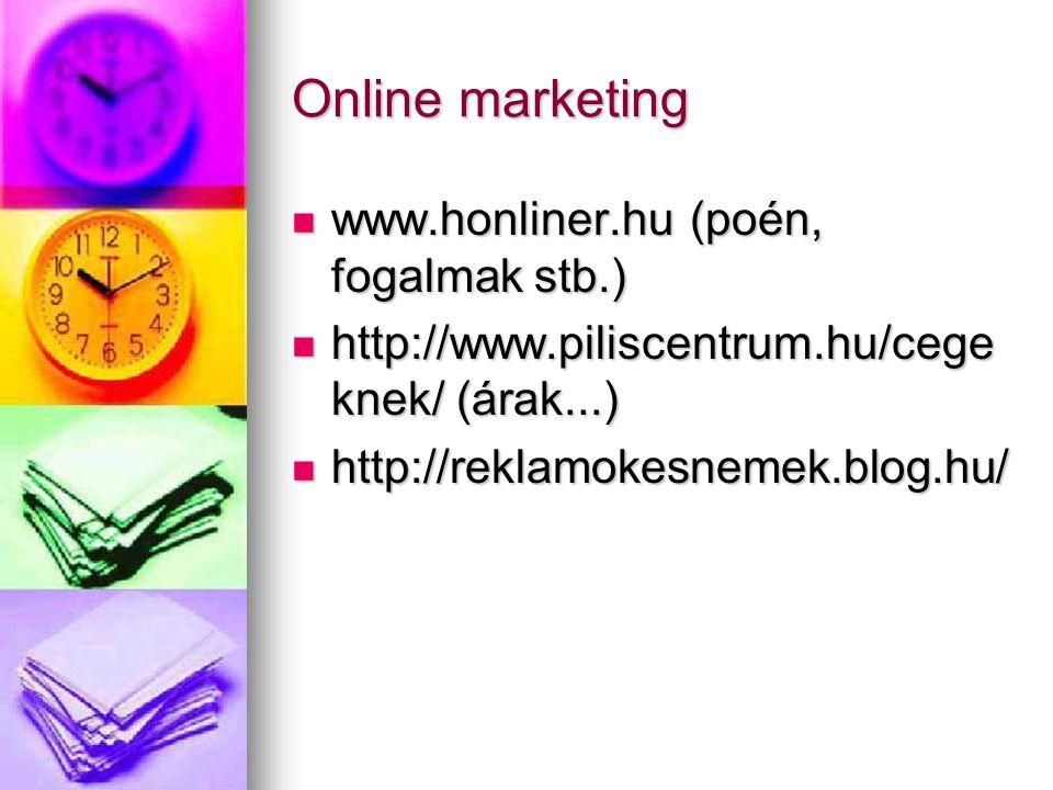 Online marketing www.honliner.hu (poén, fogalmak stb.) www.honliner.hu (poén, fogalmak stb.) http://www.piliscentrum.hu/cege knek/ (árak...) http://ww