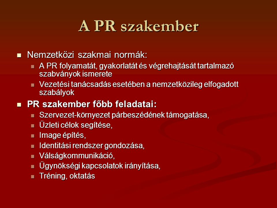 A PR szakember Nemzetközi szakmai normák: Nemzetközi szakmai normák: A PR folyamatát, gyakorlatát és végrehajtását tartalmazó szabványok ismerete A PR