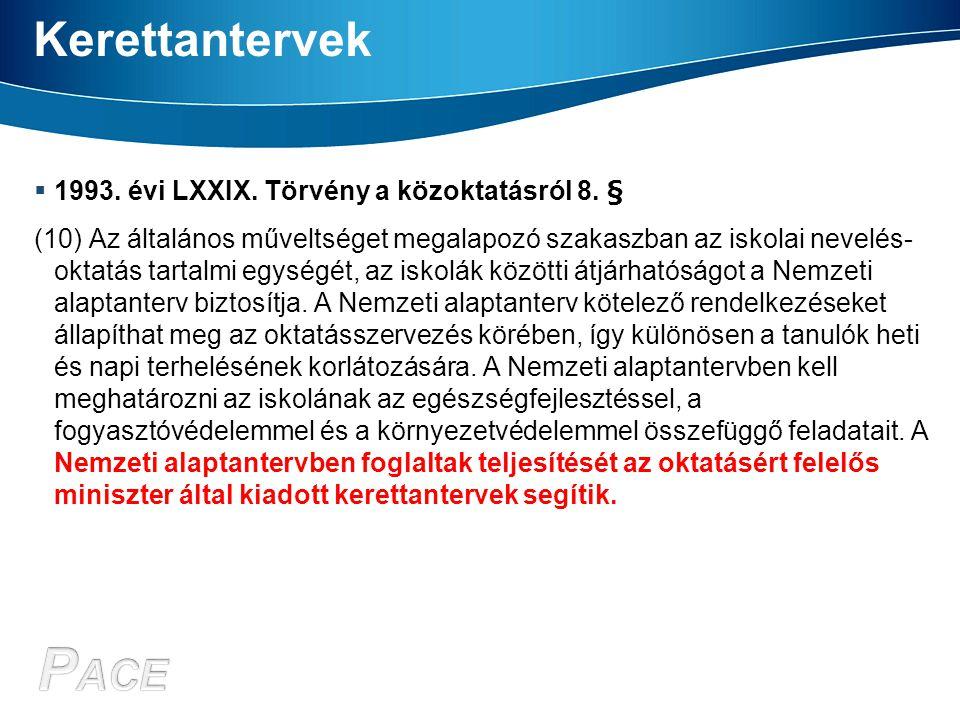 Kerettantervek  1993. évi LXXIX. Törvény a közoktatásról 8. § (10) Az általános műveltséget megalapozó szakaszban az iskolai nevelés- oktatás tartalm